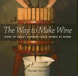 The Way to Make Wine - How to Craft Superb Table Wines at Home | Sheridan Warrick |