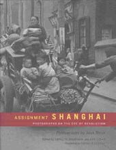 Assignment: Shanghai - Photographs on the Eve of the Revolution | Jack Birns |