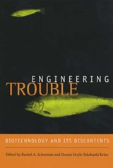 Engineering Trouble - Biotechnology and Its Discontents | Rachel Schurman & Dennis D. Kelso |