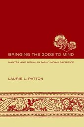 Bringing the Gods to Mind - Mantra and Ritual in Early Indian Sacrifice | Laurie L Patton |