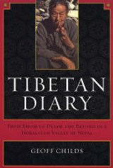 Tibetan Diary - Form Birth to Death and Beyond in a Himalayan Valley of Nepal | Geoff Childs |