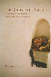 The Graves of Tarim - Genealogy and Mobility Across the Indian Ocean | Engseng Ho |