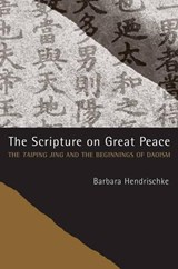 The Scripture on Great Peace - The Taiping Jing and the Beginnings of Daoism | Barbara Hendrischke |