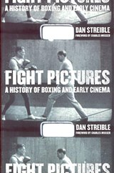 Fight Pictures - A History of Boxing and Early Cinema | Dan Streible |