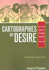 Cartographies of Desire - Male-Male Sexuality in Japanese Discourse 1600-1950