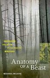 Anatomy of a Beast - Obsession and Myth on the Trail of Bigfoot