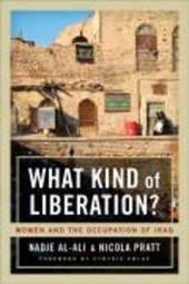What Kind of Liberation? - Women and the Occupation of Iraq | Nadje Al-ali |