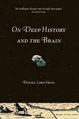On Deep History and the Brain | Daniel Lord Smail |