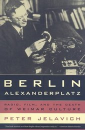 Berlin Alexanderplatz - Radio, Film, And the Death of Weimar Culture | Peter Jelavich |