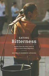 Eating Bitterness - Stories from the Front Lines of China's Great Urban Migration | Michelle Dammon Loyakla |