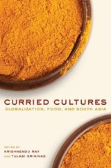 Curried Cultures - Globalization, Food, and South Asia | Krishnendu Ray |