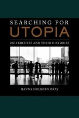 Searching for Utopia - Universities and Their Histories | Hanna Holborn Gray |