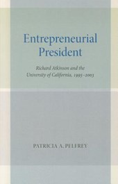 Entrepreneurial President - Richard Atkinson and the University of California, 1995-2003