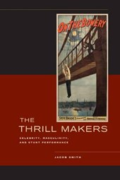 The Thrill Makers - Celebrity, Masculinity, and Stunt Performance