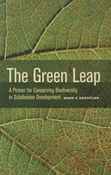 The Green Leap - A Primer for Conserving Biodiversity in Subdivision Development | Mark Hostetler |