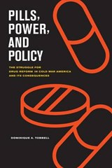 Pills, Power, and Policy - The Struggle for Drug Reform in Cold War America and Its Consequences | Dominique Tobbell |