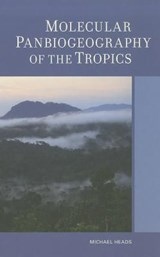 Molecular Panbiogeography of the Tropics | Michael Heads |