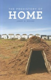 The Prehistory of Home | Jerry D. Moore |