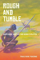 Rough and Tumble - Aggression, Hunting, and Human Evolution