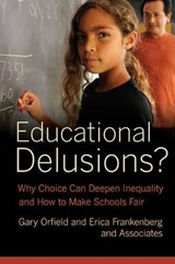 Educational Delusions - Why Choice Can Deepen Inequality and How to Make Schools Fair | Gary Orfield |