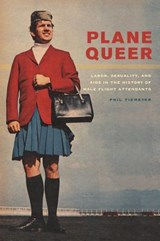 Plane Queer - Labor, Sexuaility and AIDS in the History of Male Flight Attendants | Phil Tierneyer |