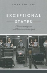 Exceptional States - Chinese Immigrants and Taiwanese Sovereignty | Sara L. Friedman |