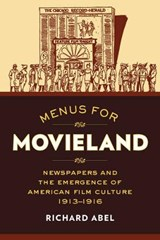 Menus for Movieland - Newspapers and the Emergence of American Film Culture | Richard Abel |