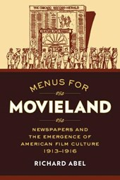 Menus for Movieland - Newspapers and the Emergence of American Film Culture