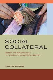 Social Collateral - Women and Microfinance in Paraguay's Smuggling Economy
