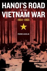 Hanoi's road to the vietnam war | Pierre Asselin |