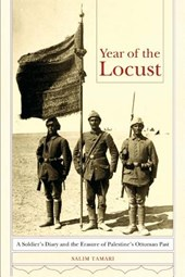 Year of the Locust - A Soldier`s Diary and the Erasure of Palestine`s Ottoman Past