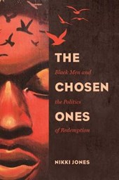 The Chosen Ones - Black Men and the Politics of Redemption