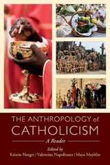The Anthropology of Catholicism - A Reader | Kristin Norget |