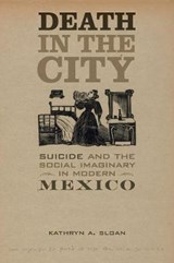 Death in the City - Suicide and the Social Imaginary in Modern Mexico | Kathryn A. Sloan |