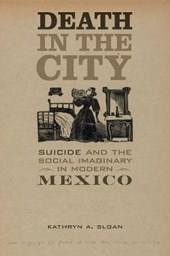 Death in the City - Suicide and the Social Imaginary in Modern Mexico