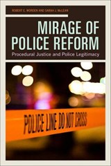Mirage of Police Reform - Procedural Justice and Police Legitimacy | Robert Worden |