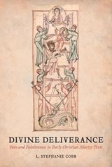 Divine Deliverance - Pain and Painlessness in Early Christian Martyr Texts | L. Stephanie Cobb |