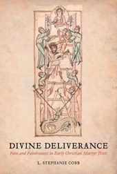 Divine Deliverance - Pain and Painlessness in Early Christian Martyr Texts