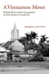 A Vietnamese Moses - Philiphe Binh and the Geographies of Early Modern Catholicism