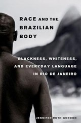 Race and the Brazilian Body | Jennifer Roth-gordon |