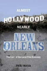 Almost Hollywood, Nearly New Orleans | Vicki Mayer |
