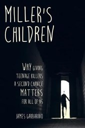 Miller`s Children - Why Giving Teenage Killers a Second Chance Matters for All of Us