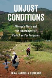 Unjust Conditions - Women's Work and the Hidden Cost of Cash Transfer Programs