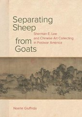 Separating Sheep from Goats - Sherman E. Lee and Chinese Art Collecting in Postwar America