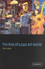 Rise of a Jazz Art World | Paul Lopes |