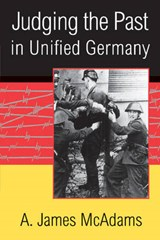 Judging the Past in Unified Germany | A James McAdams |
