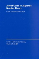 Brief Guide to Algebraic Number Theory | H. P. F. Swinnerton-Dyer |