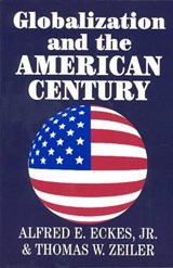 Globalization and the American Century | Zeiler, Thomas W. ; Eckes, Alfred E. |