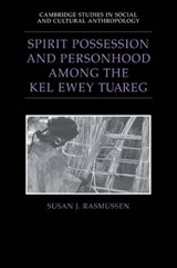 Spirit Possession and Personhood Among the Kel Ewey Tuareg | Susan J. Rasmussen |