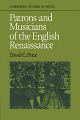 Patrons and Musicians of the English Renaissance | David C. Price |